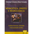 Neuroética, Direito e Neurociência – Conduta Humana, Liberdade e Racionalidade Jurídica